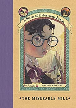 A Series of Unfortunate Events #4: The Miserable Mill by [Lemony Snicket, Brett Helquist, Michael Kupperman]