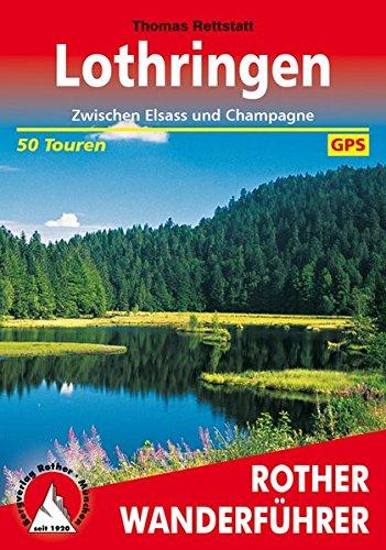 Lothringen: Zwischen Elsass und Champagne. 50 Touren. Mit GPS-Tracks.