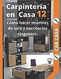 Carpintería en casa 12: Cómo hacer muebles de sala y escritorios elegantes.