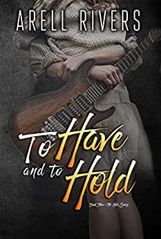 To Have and to Hold: A Second Chance Rock Star Romance (The Hold Series Book 3) by [Arell Rivers]