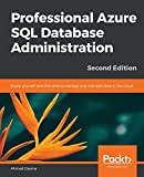 Professional Azure SQL Database Administration: Equip yourself with the skills to manage and maintain data in the cloud, 2nd Edition - Ahmad Osama
