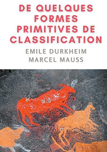 De quelques formes de classification. Contribution à l'étude des représentations collectives (Ecrits de Marcel Mauss) (French Edition)