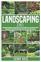 Landscaping: 2 In 1 Landscaping for Beginners & Landscaping Ideas. The New Techniques, Plans, Tools and Ideas to Make Your Garden and Your Outdoor ... Plants, Lights, Walks, Patios and Walls