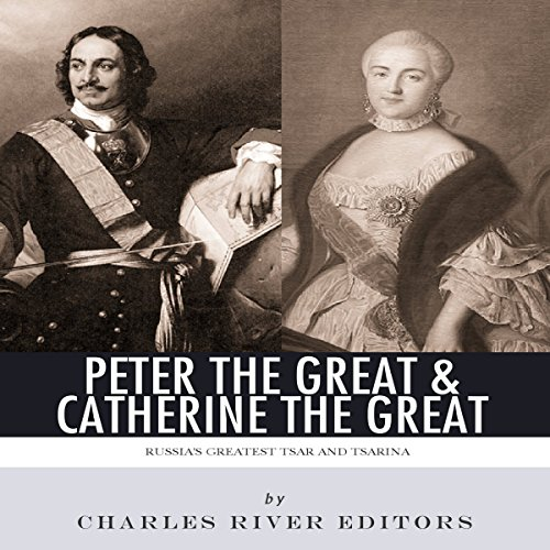 Peter the Great & Catherine the Great: Russia's Greatest Tsar and Tsarina cover art