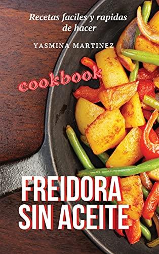 Freidora sin aceite (Air Fryer Grill Cookbook SPANISH VERSION): Recetas faciles y rapidas de hacer