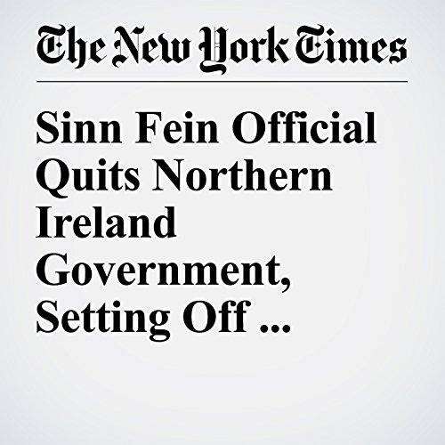 Sinn Fein Official Quits Northern Ireland Government, Setting Off Shake-Up copertina