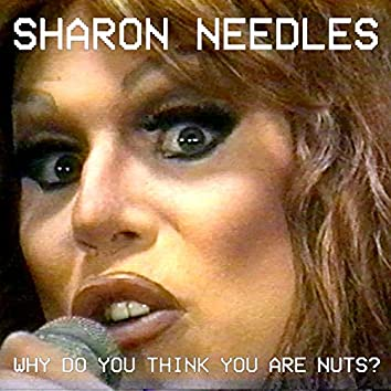 Why Do You Think You Are Nuts?