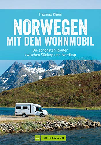 Norwegen mit dem Wohnmobil: Die schönsten Routen zwischen Südkap und Nordkap: Der Wohnmobil-Reiseführer mit Straßenatlas, GPS-Koordinaten zu Stellplätzen und Streckenleisten