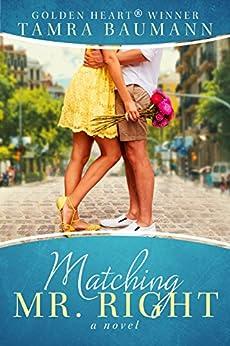Matching Mr. Right (Rocky Mountain Matchmaker Series Book 1) by [Tamra Baumann]