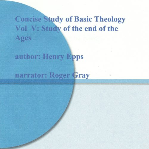 Concise Study of Basic Theology, Vol. V: Study of the End of the Ages cover art