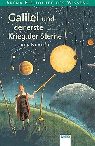 Galilei und der erste Krieg der Sterne: Lebendige Biographien