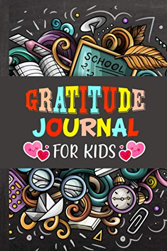 Gratitude Journal for Kids: Back to School Book Bag Pencil Alarm Clock Calculator Funny Kids Friendly Cover and Journal to Teach Kids to Practice Gratitude Daily Diary to Give Thanks