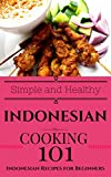Indonesian: Cooking for Beginners - Indonesian Cookbook Simple Recipes - South East Asian Recipes (Easy Indonesian Recipes - Southeast Asian Cooking - South Asian Recipes 1)