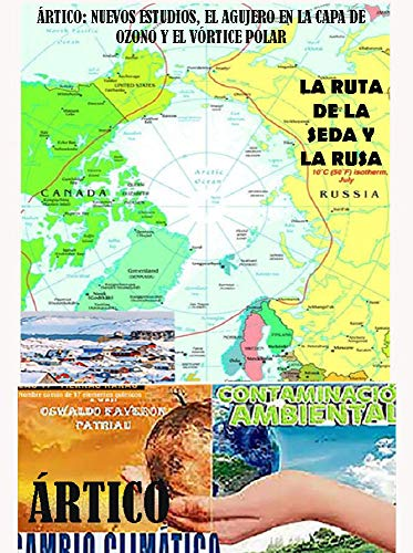 Ártico: El Polo Norte, la ruta de la seda y la ruta rusa, el agujero en la capa de ozono y el Vórtice Polar: Últimas expediciones y descubrimientos sobre ... Climático y Contaminación Ambiental nº 31)
