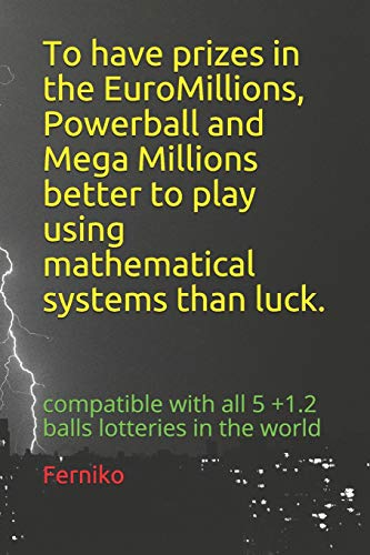 To have prizes in the EuroMillions, Powerball and Mega Millions, better to play using mathematical systems; than luck.: compatible with all 5 +1.2 balls lotteries in the world