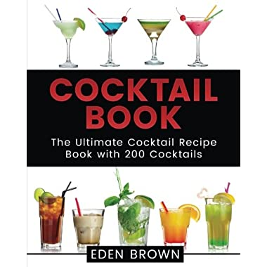 Cocktail Book: The Ultimate Cocktail Recipe Book with 200 Cocktails (Cocktails Book) (Volume 1)