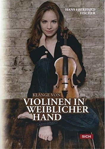 Klänge von Violinen in weiblicher Hand: Violinspielerinnen und ihre Meisterinstrumente