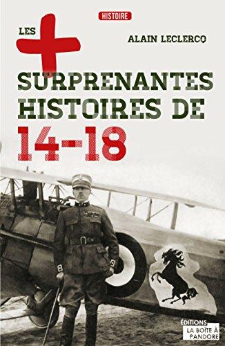 Les plus surprenantes histoires de 14-18: Essai historique (Les +) PDF Books