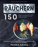 Räuchern: 150 einfache Rezepte für Fleisch, Wurst, Vegetarisches und Fisch räuchern. Die besten Ergebnisse beim Kalt- oder Warmräuchern. Mit und ohne Räucherofen! (Räuchern Buch, Band 1)