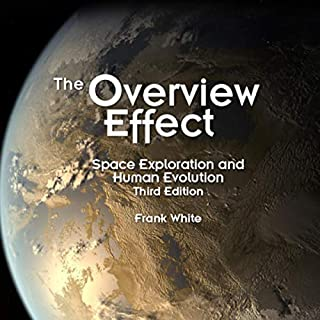 The Overview Effect: Space Exploration and Human Evolution      Library of Flight              By:                                                                                                                                 Frank White                               Narrated by:                                                                                                                                 Lawrence Tobias                      Length: 15 hrs and 46 mins     3 ratings     Overall 5.0