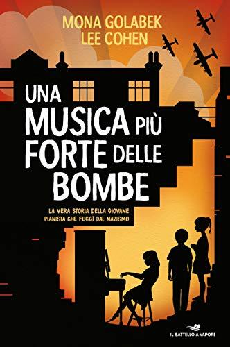 Una musica più forte delle bombe. La vera storia della giovane pianista che fuggì dal nazismo