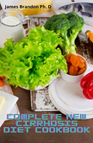Complete New Cirrhosis Diet Cookbook: Simple & Fast Yummy Recipes To Promote Good Health (English Edition)
