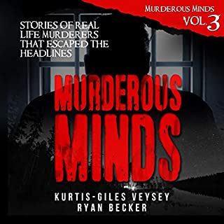 Murderous Minds, Volume 3     Stories of Real Life Murderers That Escaped the Headlines              Written by:                                                                                                                                 Ryan Becker,                                                                                        Kurtis-Giles Veysey                               Narrated by:                                                                                                                                 Darren Marlar                      Length: 2 hrs and 45 mins     Not rated yet     Overall 0.0