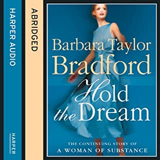 Hold the Dream                   By:                                                                                                                                 Barbara Taylor Bradford                               Narrated by:                                                                                                                                 Diana Quick                      Length: 2 hrs and 51 mins     5 ratings     Overall 3.8