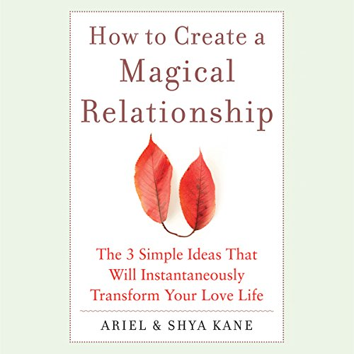 How to Create a Magical Relationship: The 3 Simple Ideas that Will Instantaneously Transform Your Love Life audiobook cover art