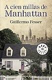A cien millas de Manhattan (Spanish Edition) by Guillermo Fresser(2015-11-17)