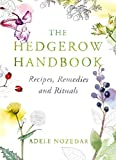 The Hedgerow Handbook: Recipes, Remedies and Rituals