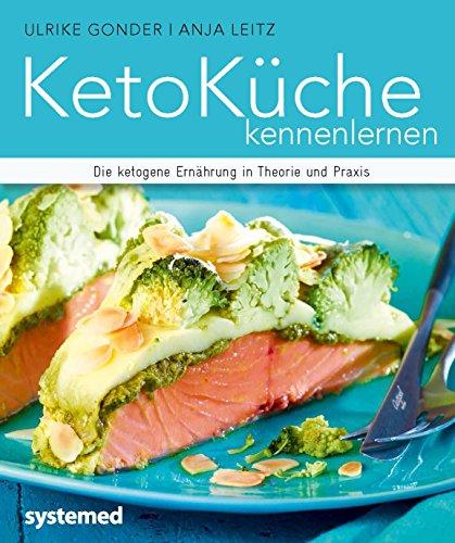 KetoKüche kennenlernen: Die ketogene Ernährung in Theorie und Praxis