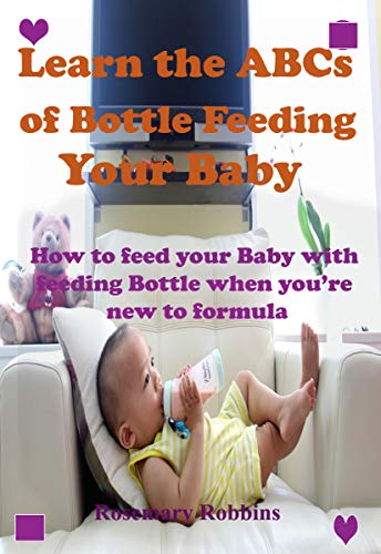 Learn the ABCs of Bottle Feeding Your Baby: How to feed your Baby with feeding Bottle when you're new to formula (English Edition)