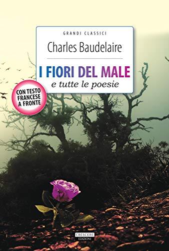 I fiori del male e tutte le poesie. Testo francese a fronte. Ediz. integrale. Con Segnalibro