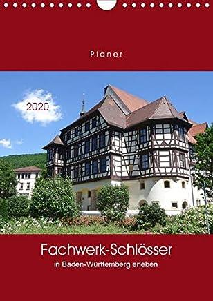Fachwerk-Schlösser in Baden-Württemberg erleben (Wandkalender 2020 DIN A4 hoch): Entdecken Sie die Schönheit von alten Fachwerk-Schlössern - mit PLANER-Funktion (Planer, 14 Seiten )