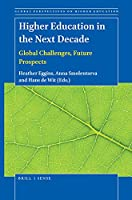 Higher Education in the Next Decade: Global Challenges, Future Prospects (Global Perspectives on Higher Education)