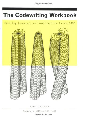 The Codewriting Workbook: Creating Computational Architecture in AutoLISP