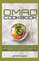 Omad Cookbook: The Comprehensive Intermittent Fasting and one meal a day Recipes to quickly lose weight and boost your vitality
