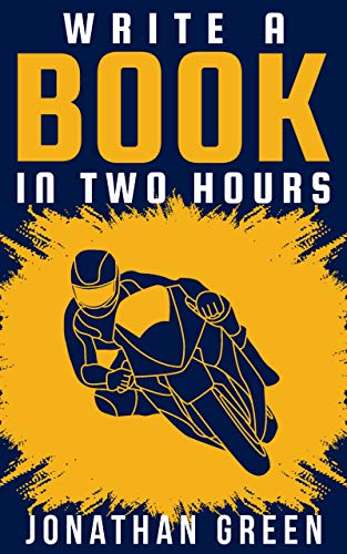 Write a Book in Two Hours: How to Write a Book, Novel, or Children's Book in Far Less than 30 Days (Authorship 1) by [Jonathan Green, Alice Fogliata]