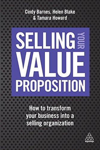 Amazon Com Selling Your Value Proposition How To Transform Your Business Into A Selling Organization Ebook Barnes Cindy Blake Helen Howard Tamara Kindle Store
