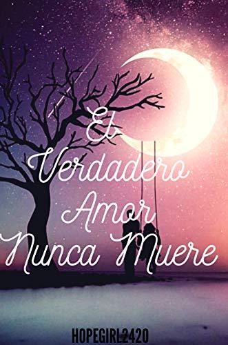 El Amor Verdadero nunca muere (Amores de la vida nº 1)
