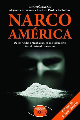 Narco Amarica: de Los Andes a Manhattan, 55 Mil Kilametros Tras El Rastro de la Cocaina: de Los Andes a Manhattan, 55 Mil Kilómetros Tras El Rastro de la Cocaina (Dromomanos)
