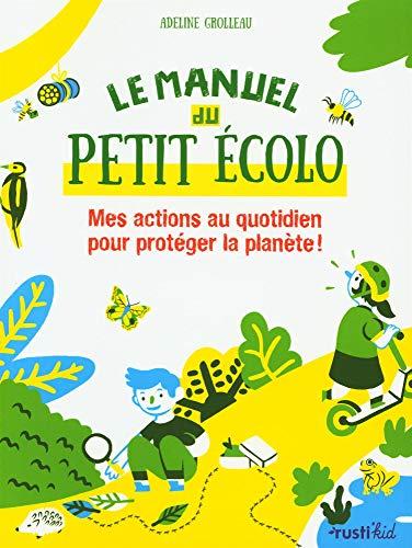 Le manuel du petit écolo : Mes actions au quotidien pour protéger la planète !