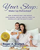 Your Sleep: Wake Up Refreshed!: How to Reduce Pain, Lose Weight, Stop Snoring, and Get Healthy from the Promise of a Better Night s Sleep