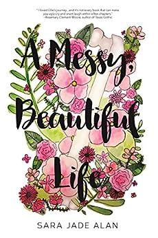 A Messy, Beautiful Life by [Sara Jade Alan]