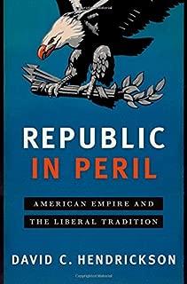 Republic in Peril: American Empire and the Liberal Tradition