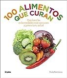 100 alimentos que curan: Combate las enfermedades más comunes y potencia tu salud