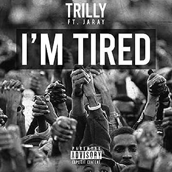 I'm Tired (feat. Jaray)
