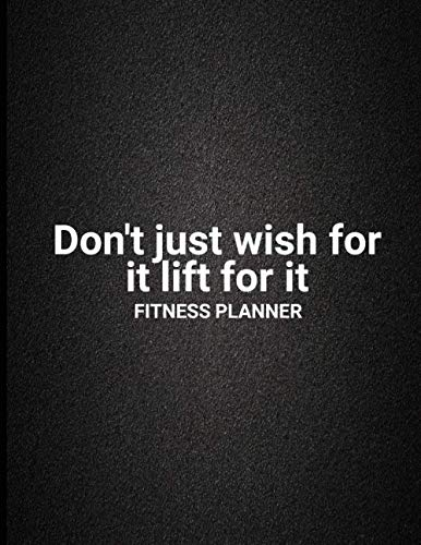 Don't just wish for it lift for it Fitness planner: Food/meal + weight loss fitness planner for better health, health logbook