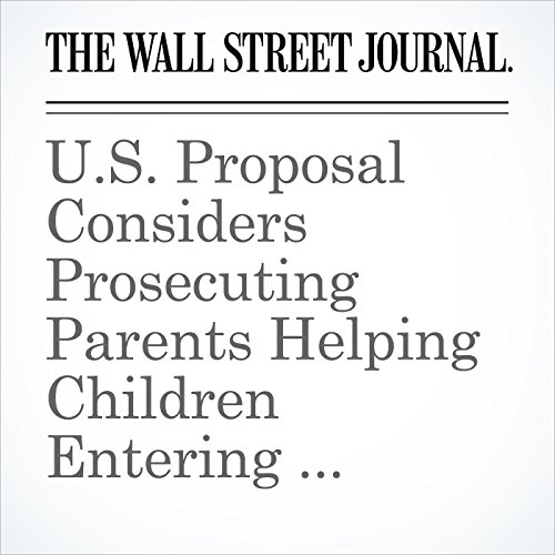 U.S. Proposal Considers Prosecuting Parents Helping Children Entering Country Illegally copertina